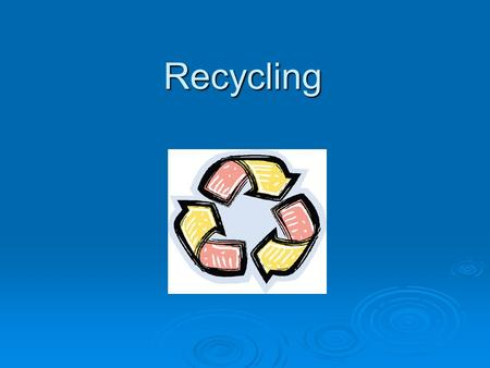 Recycling.  Recycling; As a term, the recycling As a term, the recycling is a gain back period is a gain back period with different methods with different.