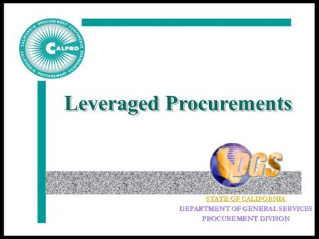 Leveraged Procurements. Masters, Statewide Contracts, CMAS, State Price Schedules Incorporate California procurement codes, policies and guidelines.
