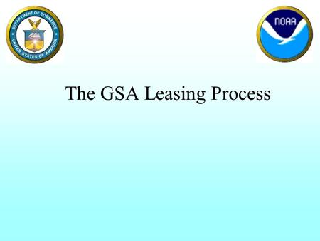 The GSA Leasing Process. The Two Golden Rules for GSA Leases: Don't contact GSA! Don't contact the lessor! DO Contact your RPMD (GSA) realty specialist!