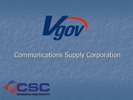 Communications Supply Corporation. What is Vgov? Vgov (Versatile Government Online Vehicle) is CSC's new online government order management system that.