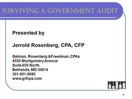 1 Surviving a Government audit Presented by Jerrold Rosenberg, CPA, CFP Gelman, Rosenberg &Freedman, CPAs 4550 Montgomery Avenue Suite 650 North Bethesda,