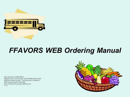 FFAVORS WEB Ordering Manual GSA Schedule: GS35F4594G FEDSIM Task Order Number: GSTFMGBPA10001CO05 FEDSIM Project Number: 11047AGM and 11048AGM SRA Project.