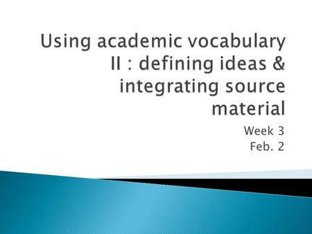 Week 3 Feb. 2.  Integrating Data  Academic Vocabulary II ◦ Defining and Naming.