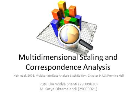 Multidimensional Scaling and Correspondence Analysis Hair, et al. 2006. Multivariate Data Analysis Sixth Edition, Chapter 9, US: Prentice Hall Putu Eka.