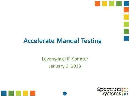 1 Accelerate Manual Testing Leveraging HP Sprinter January 9, 2013.