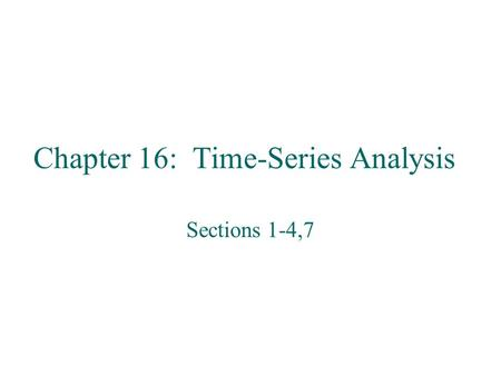 Chapter 16: Time-Series Analysis Sections 1-4,7. 16.1: The Importance of Business Forecasting Time-Series Data: data obtained at regular periods of time.