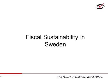 No 1 Fiscal Sustainability in Sweden The Swedish National Audit Office.