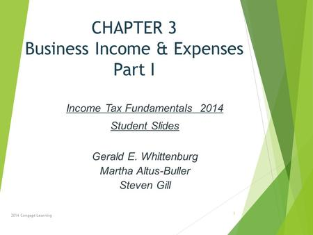 CHAPTER 3 Business Income & Expenses Part I Income Tax Fundamentals 2014 Student Slides Gerald E. Whittenburg Martha Altus-Buller Steven Gill 2014 Cengage.