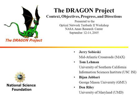 The DRAGON Project Context, Objectives, Progress, and Directions Presented to the Optical Network Testbeds II Workshop NASA Ames Research Center September.