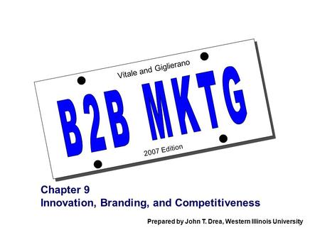 1 2007 Edition Vitale and Giglierano Chapter 9 Innovation, Branding, and Competitiveness Prepared by John T. Drea, Western Illinois University.