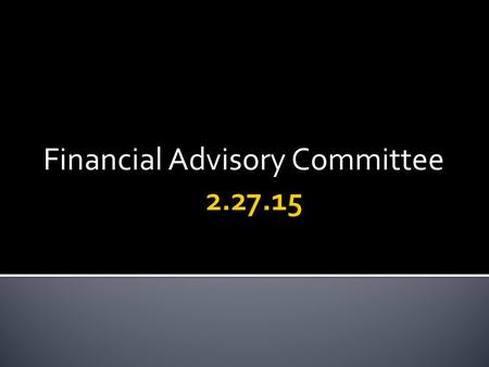 Financial Advisory Committee.  To inform the Financial Advisory Committee of District goals and strategic design and how it aligns to the District's.
