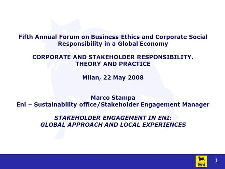 1 Fifth Annual Forum on Business Ethics and Corporate Social Responsibility in a Global Economy CORPORATE AND STAKEHOLDER RESPONSIBILITY. THEORY AND PRACTICE.