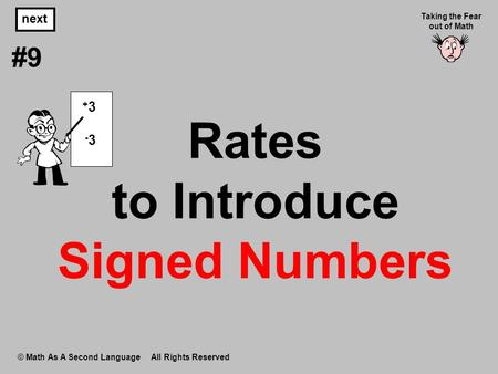 Rates to Introduce Signed Numbers © Math As A Second Language All Rights Reserved next #9 Taking the Fear out of Math -3-3 + 3.
