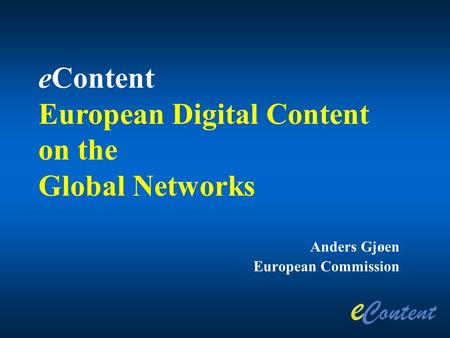 Anders Gjøen European Commission eContent European Digital Content on the Global Networks.