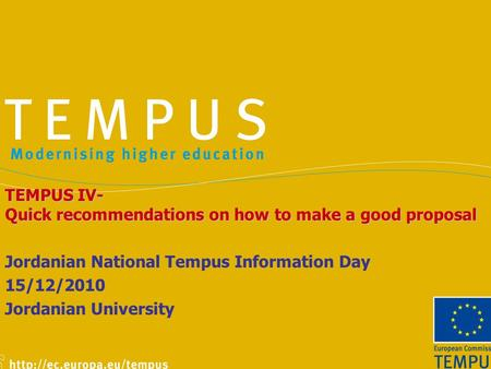 TEMPUS IV- Quick recommendations on how to make a good proposal Jordanian National Tempus Information Day 15/12/2010 Jordanian University.