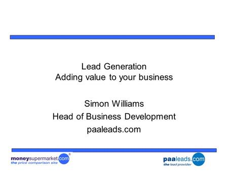 Lead Generation Adding value to your business Simon Williams Head of Business Development paaleads.com.
