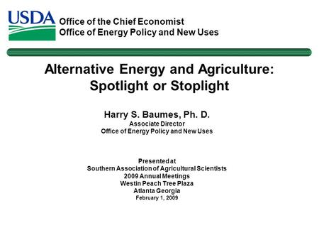 Office of the Chief Economist Office of Energy Policy and New Uses Harry S. Baumes, Ph. D. Associate Director Office of Energy Policy and New Uses Presented.