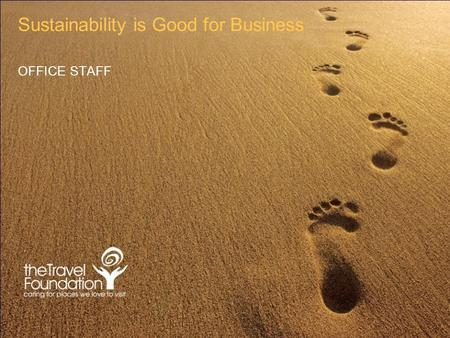 Sustainability is Good for Business OFFICE STAFF.