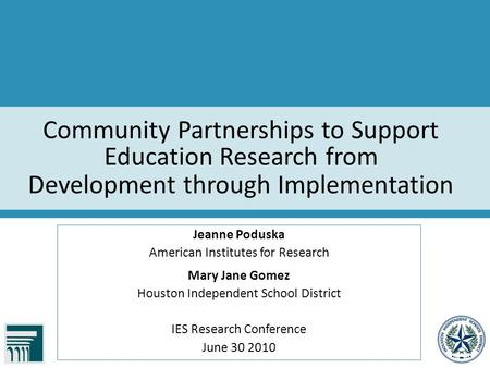 Community Partnerships to Support Education Research from Development through Implementation Jeanne Poduska American Institutes for Research Mary Jane.