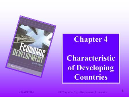 CHAPTER 4©E.Wayne Nafziger Development Economics 1 Chapter 4 Characteristic of Developing Countries.