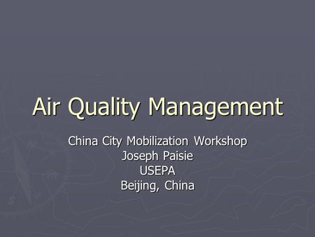 Air Quality Management China City Mobilization Workshop Joseph Paisie USEPA Beijing, China.