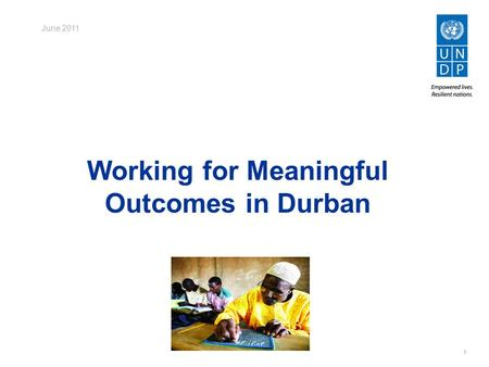 1 Working for Meaningful Outcomes in Durban June 2011.