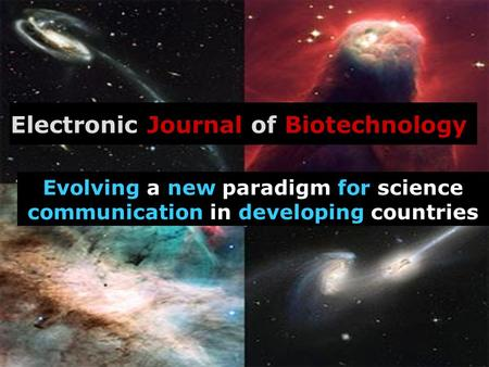 Electronic Journal of Biotechnology Evolving a new paradigm for science communication in developing countries.