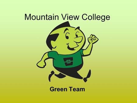 Mountain View College Green Team. Vision MVC is an environmental leader in our communities - teaching, learning, and supporting sustainability. Mission.