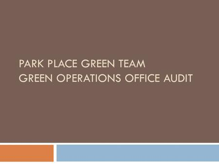 PARK PLACE GREEN TEAM GREEN OPERATIONS OFFICE AUDIT.