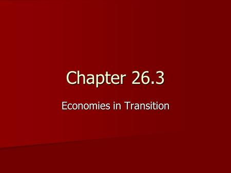 Chapter 26.3 Economies in Transition. The Transition From a Command Economy Today, many nations are changing from one type of economy to another. Some.