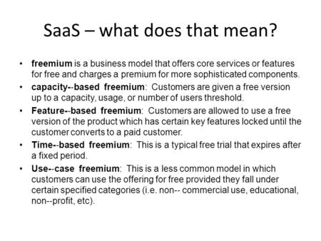 SaaS – what does that mean? freemium is a business model that offers core services or features for free and charges a premium for more sophisticated components.