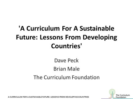 A CURRICULUM FOR A SUSTAINABLE FUTURE: LESSONS FROM DEVELOPING COUNTRIES 'A Curriculum For A Sustainable Future: Lessons From Developing Countries' Dave.