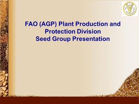 FAO (AGP) Plant Production and Protection Division Seed Group Presentation.