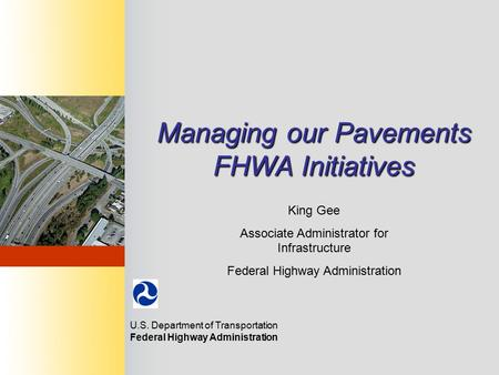 FHWA - O FFICE OF A SSET M ANAGEMENT October 14, 2009 Managing our Pavements FHWA Initiatives U.S. Department of Transportation Federal Highway Administration.