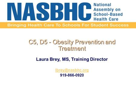 C5, D5 - Obesity Prevention and Treatment Laura Brey, MS, Training Director 919-866-0920.