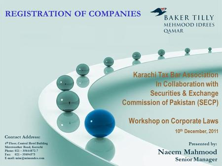 REGISTRATION OF COMPANIES Presented by: Naeem Mahmood Senior Manager 4 th Floor, Central Hotel Building Mereweather Road, Karachi Phone: 021 – 35644872-7.