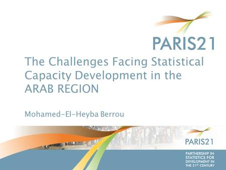 P ARTNERSHIP IN S TATISTICS FOR D EVELOPMENT IN THE 21 ST C ENTURY The Challenges Facing Statistical Capacity Development in the ARAB REGION Mohamed-El-Heyba.
