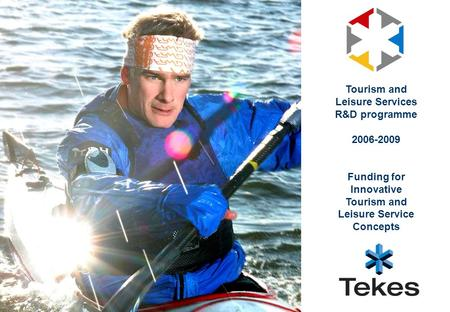 Tourism and Leisure Services R&D programme 2006-2009 Funding for Innovative Tourism and Leisure Service Concepts.