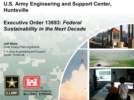US Army Corps of Engineers BUILDING STRONG ® U.S. Army Engineering and Support Center, Huntsville Executive Order 13693: Federal Sustainability in the.