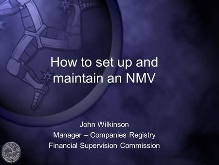 How to set up and maintain an NMV John Wilkinson Manager – Companies Registry Financial Supervision Commission.