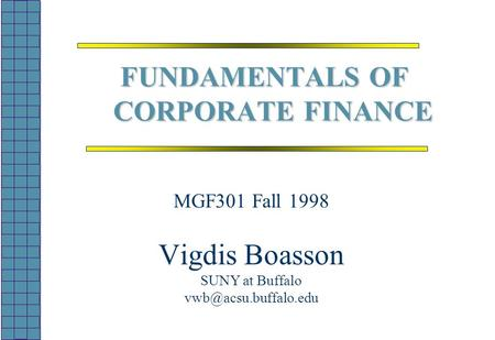 FUNDAMENTALS OF CORPORATE FINANCE MGF301 Fall 1998 Vigdis Boasson SUNY at Buffalo