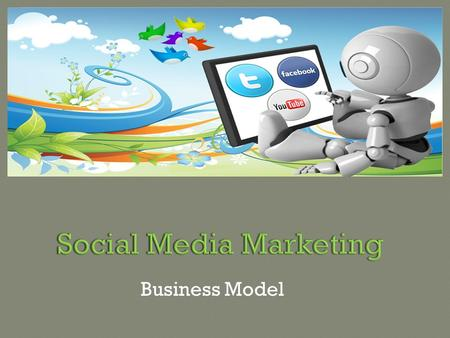 Business Model.  Social Media is a powerful tool that almost all the companies are employing to promote their brand and products. Companies advertise.