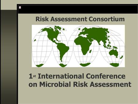 Risk Assessment Consortium 1 st International Conference on Microbial Risk Assessment.