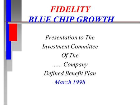FIDELITY BLUE CHIP GROWTH Presentation to The Investment Committee Of The...... Company Defined Benefit Plan March 1998.