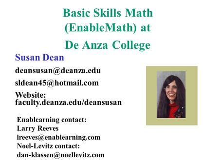 Basic Skills Math (EnableMath) at De Anza College Susan Dean  Website: faculty.deanza.edu/deansusan Enablearning.