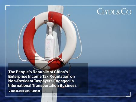 John R. Keough, Partner The People's Republic of China's Enterprise Income Tax Regulation on Non-Resident Taxpayers Engaged in International Transportation.