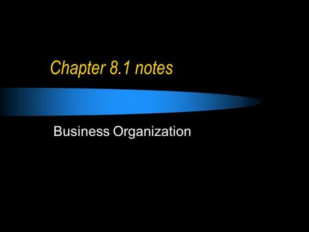 Chapter 8.1 notes Business Organization. Sole Proprietorship a business run by one person smallest type of business organization most numerous but least.