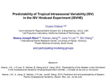 Predictability of Tropical Intrasesonal Variability (ISV) in the ISV Hindcast Experiment (ISVHE) 1 Joint Institute for Regional Earth System Sci. & Engineering.