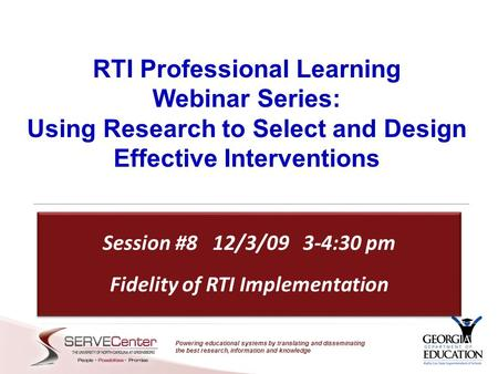 Powering educational systems by translating and disseminating the best research, information and knowledge RTI Professional Learning Webinar Series: Using.