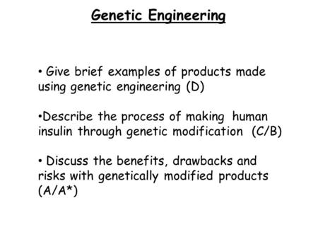 Genetic Engineering Give brief examples of products made using genetic engineering (D) Describe the process of making human insulin through genetic modification.